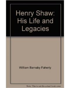 Henry Shaw's Life and Legacies